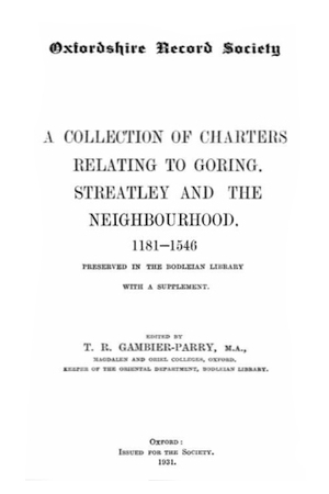 A Collection of charters relating to Goring, Streatley and the neighborhood, 1181-1546