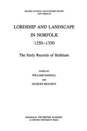 Lordship and Landscape in Norfolk 1250-1350, the Early Records of Holkham