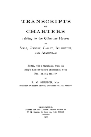 Transcripts of Charters relating to the Gilbertine Houses of Sixle, Ormsby, Catley, Bullington, and Alvingham [Lincolnshire]