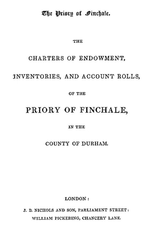 The Charters of Endowment, Inventories, and Account Rolls of the Priory of Finchale [Durham]